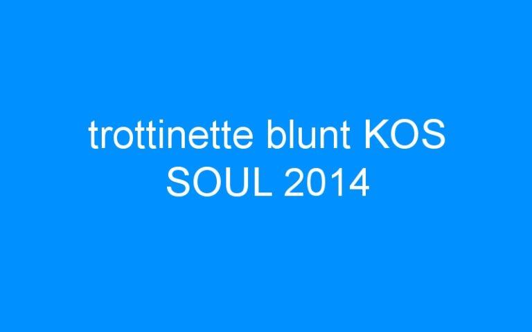 trottinette blunt KOS SOUL 2014