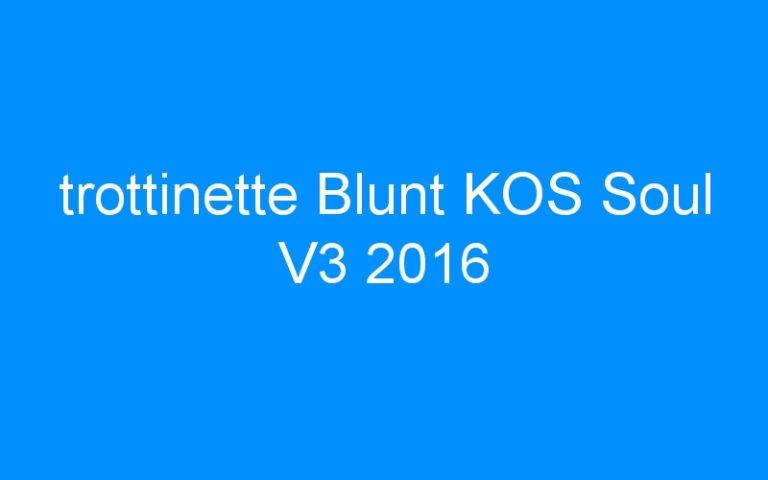 trottinette Blunt KOS Soul V3 2016