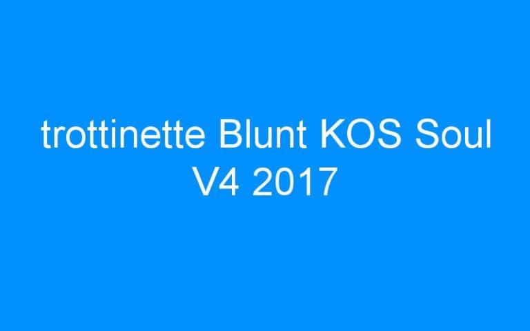 trottinette Blunt KOS Soul V4 2017