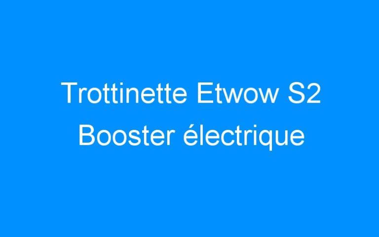 Trottinette Etwow S2 Booster électrique