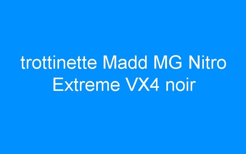 trottinette Madd MG Nitro Extreme VX4 noir