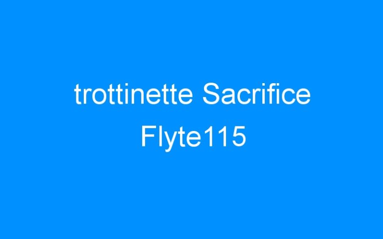 trottinette Sacrifice Flyte115