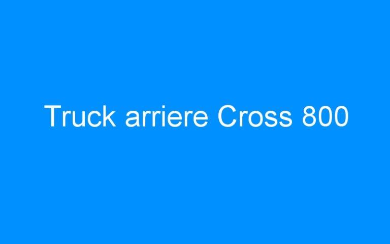 Truck arriere Cross 800