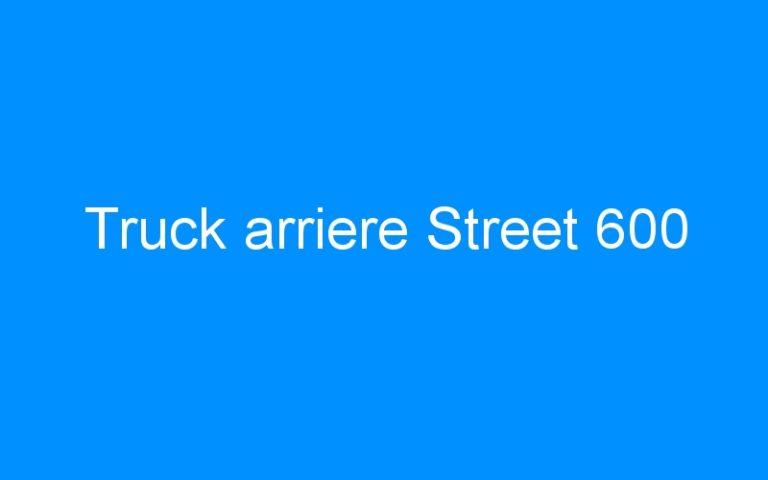 Truck arriere Street 600