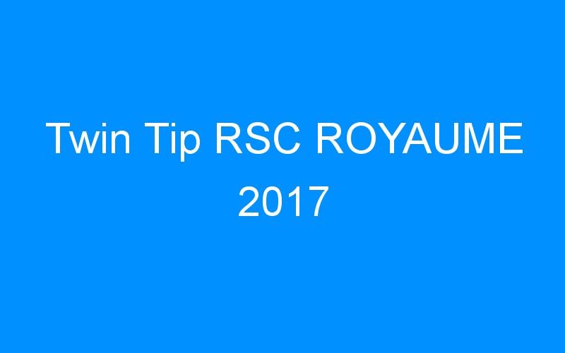 Twin Tip RSC ROYAUME 2017