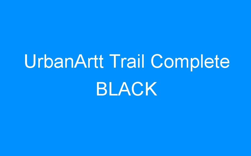 UrbanArtt Trail Complete BLACK