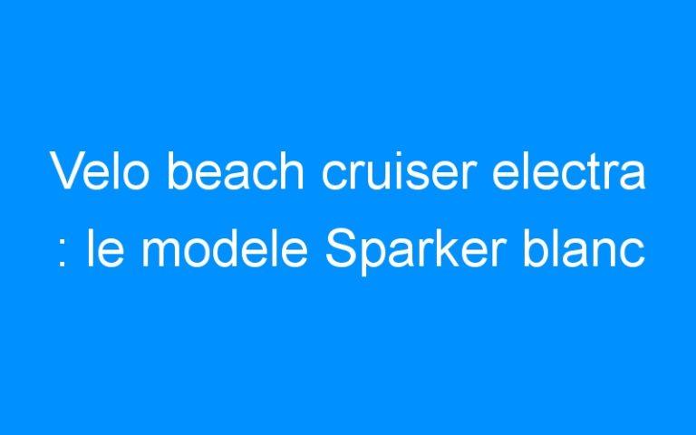 Velo beach cruiser electra : le modele Sparker blanc