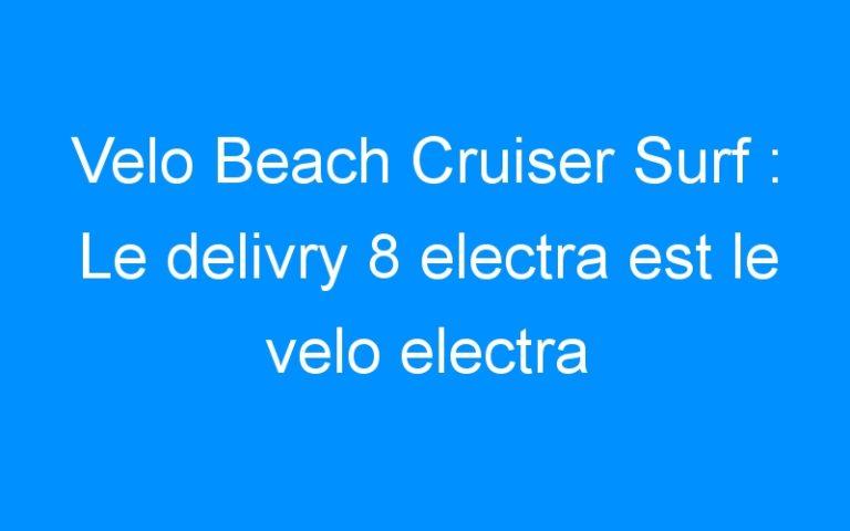 Velo Beach Cruiser Surf : Le delivry 8 electra est le velo electra 2009