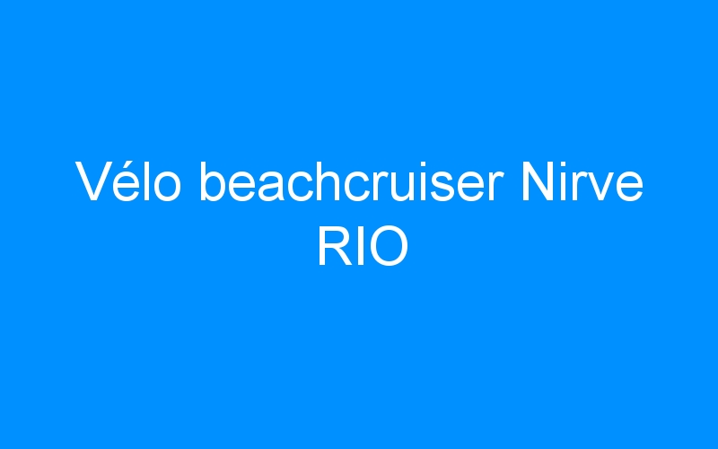 Vélo beachcruiser Nirve RIO