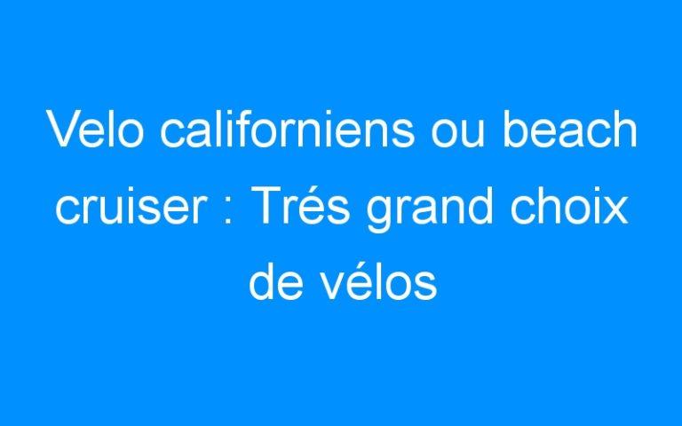 Velo californiens ou beach cruiser : Trés grand choix de vélos