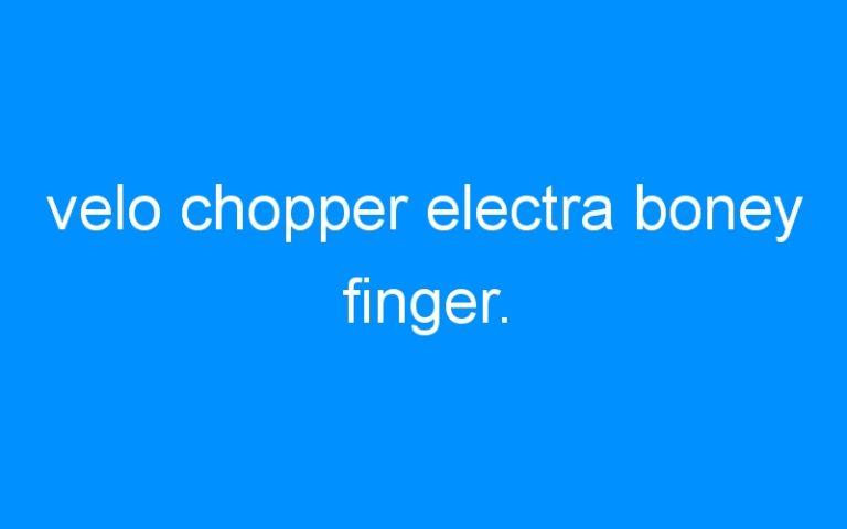 velo chopper electra boney finger.
