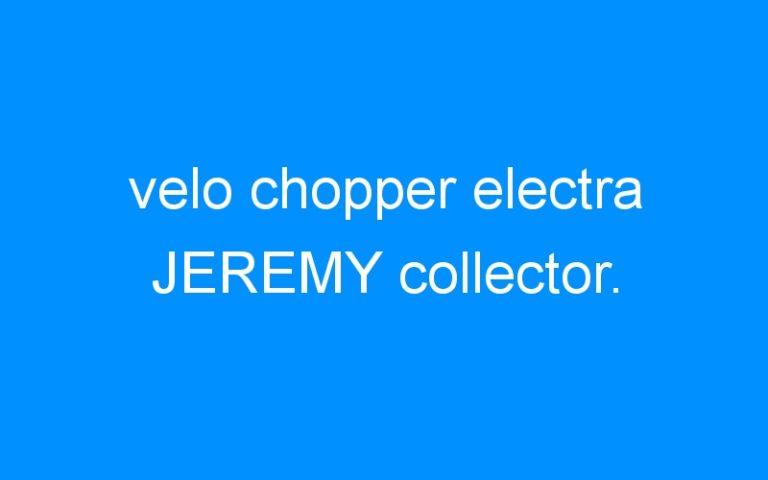 velo chopper electra JEREMY collector.