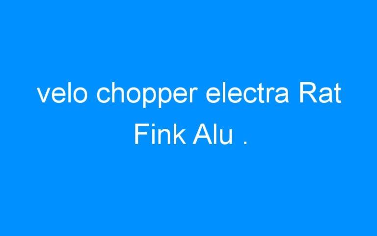 velo chopper electra Rat Fink Alu .