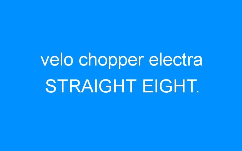velo chopper electra STRAIGHT EIGHT.