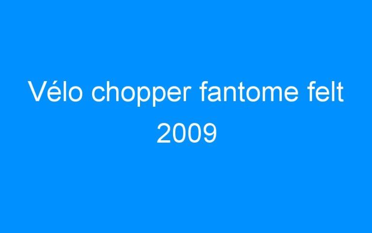 Vélo chopper fantome felt 2009