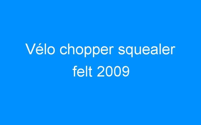 Vélo chopper squealer felt 2009