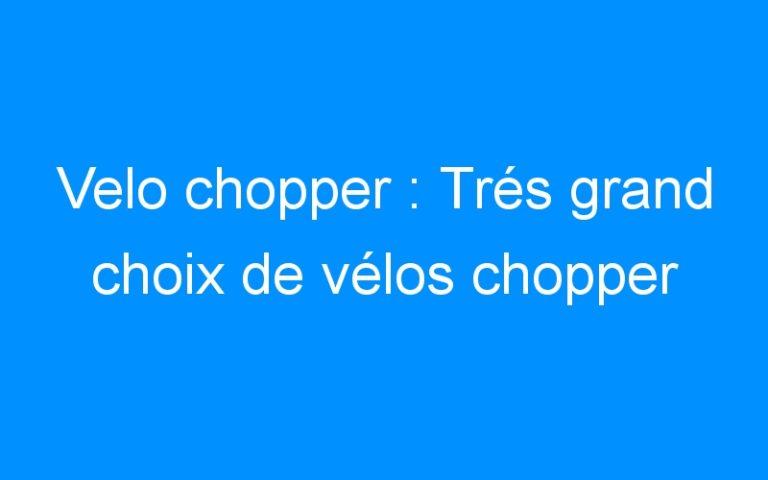 Velo chopper : Trés grand choix de vélos chopper