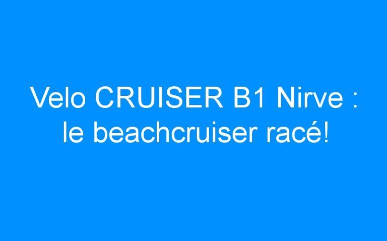 Velo CRUISER B1 Nirve : le beachcruiser racé!