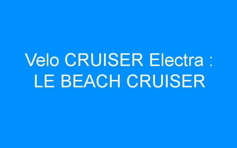 Velo CRUISER Electra : LE BEACH CRUISER