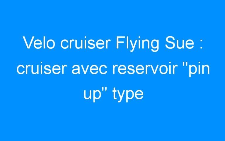 Velo cruiser Flying Sue : cruiser avec reservoir «pin up» type aviation US. RARE!