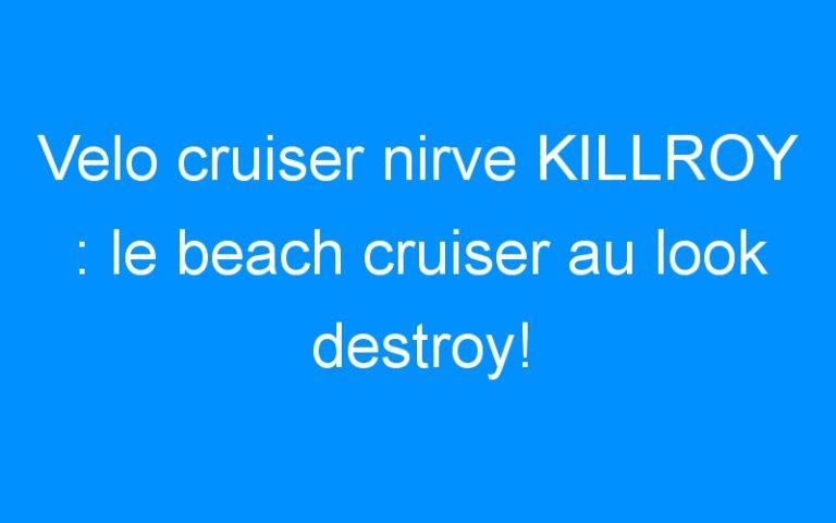 Velo cruiser nirve KILLROY : le beach cruiser au look destroy!