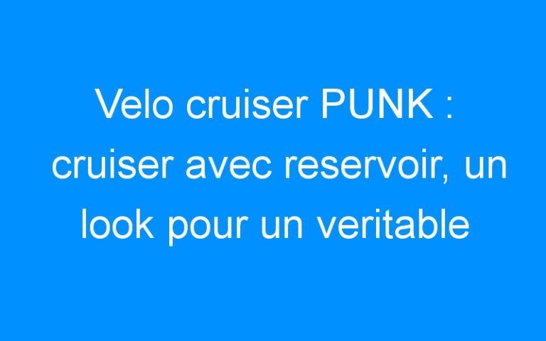 Velo cruiser PUNK : cruiser avec reservoir, un look pour un veritable cruiser!