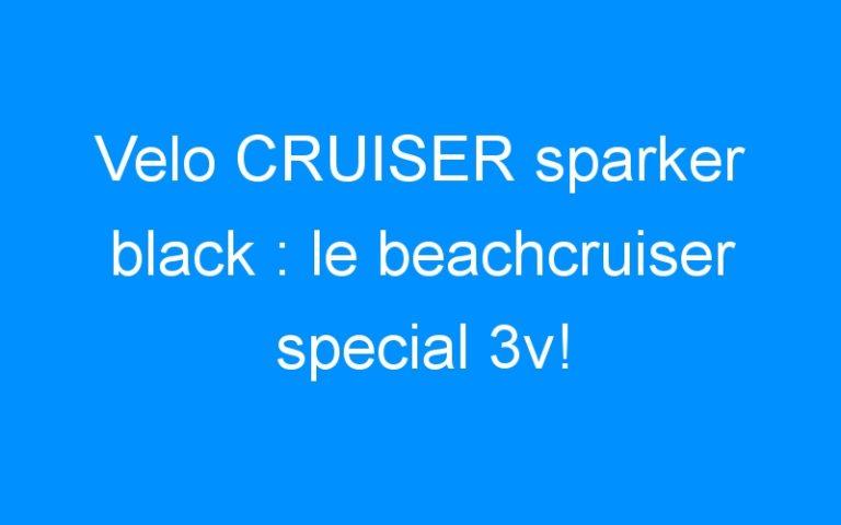Velo CRUISER sparker black : le beachcruiser special 3v!