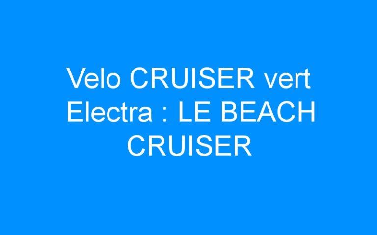 Velo CRUISER vert Electra : LE BEACH CRUISER