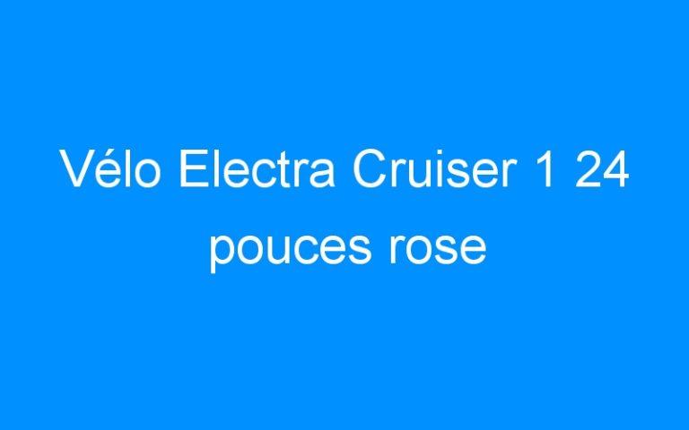 Vélo Electra Cruiser 1 24 pouces rose