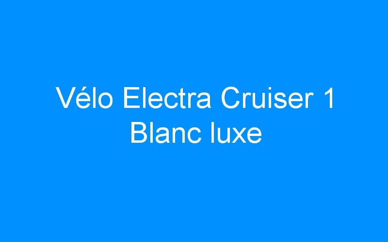 Vélo Electra Cruiser 1 Blanc luxe