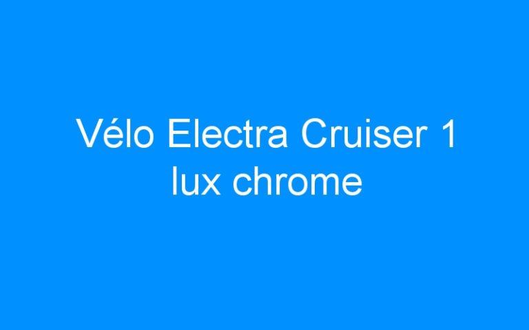 Vélo Electra Cruiser 1 lux chrome