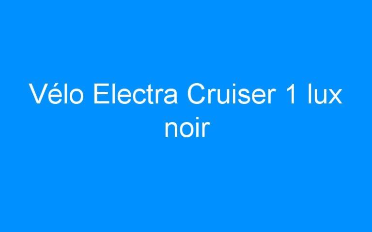 Vélo Electra Cruiser 1 lux noir