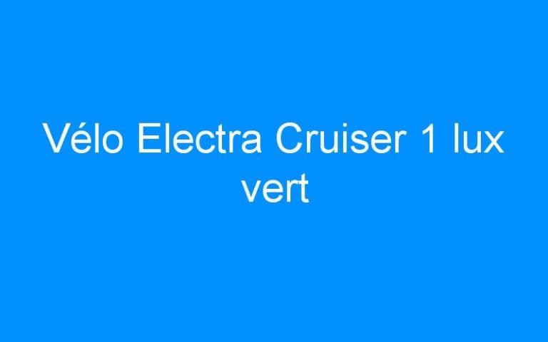 Vélo Electra Cruiser 1 lux vert