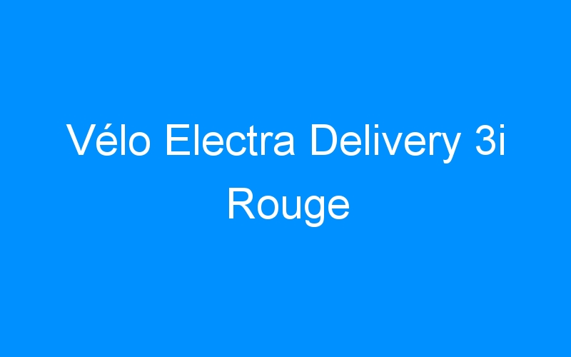 Vélo Electra Delivery 3i Rouge