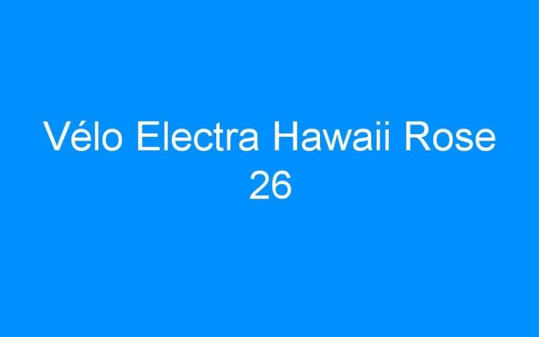 Vélo Electra Hawaii Rose 26