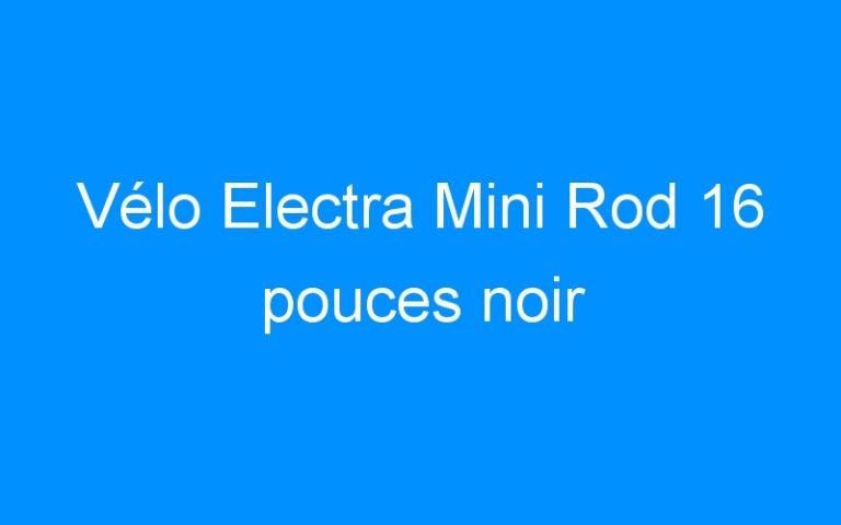 Vélo Electra Mini Rod 16 pouces noir