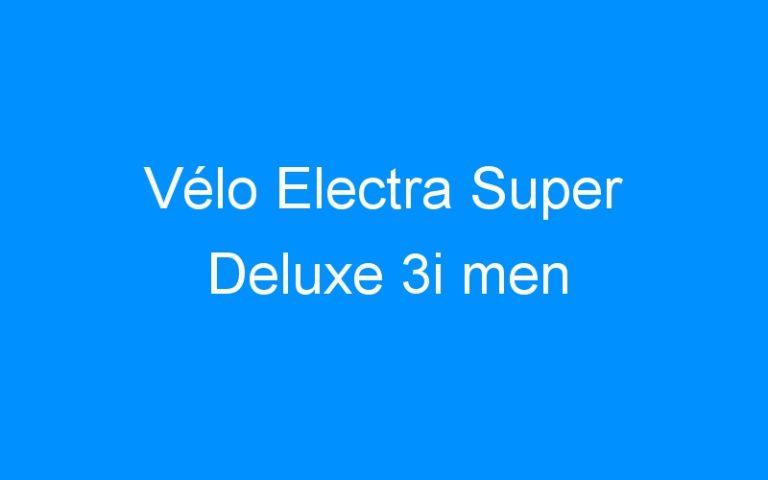Vélo Electra Super Deluxe 3i men