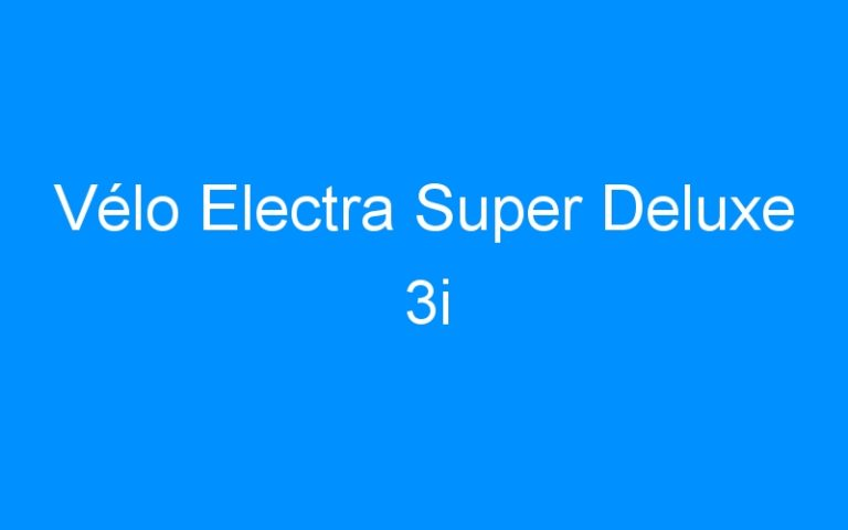 Vélo Electra Super Deluxe 3i