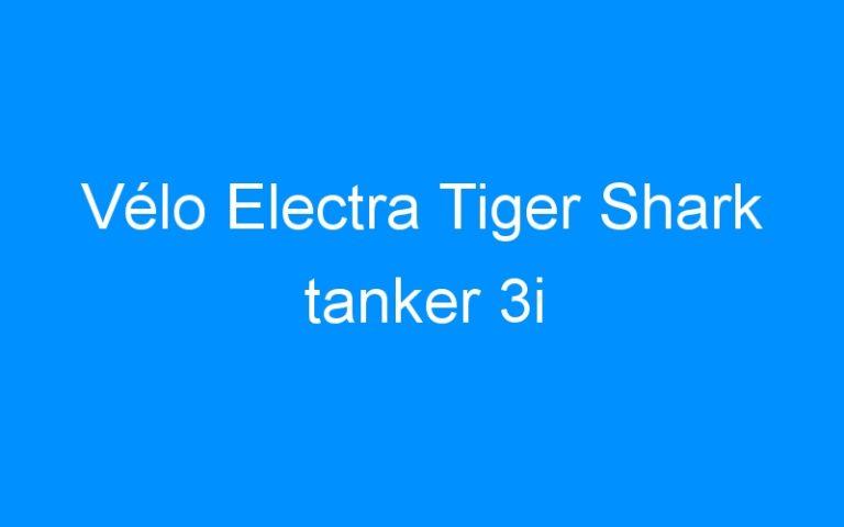 Vélo Electra Tiger Shark tanker 3i