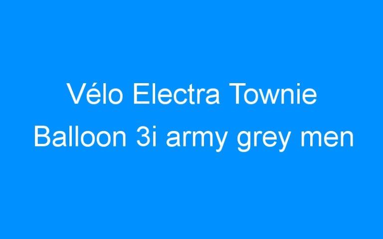 Vélo Electra Townie Balloon 3i army grey men