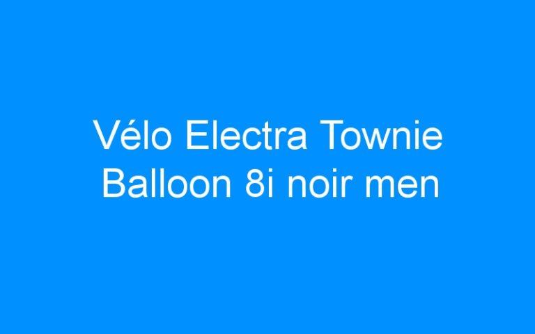 Vélo Electra Townie Balloon 8i noir men