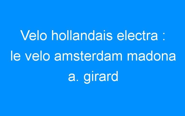 Velo hollandais electra : le velo amsterdam madona a. girard