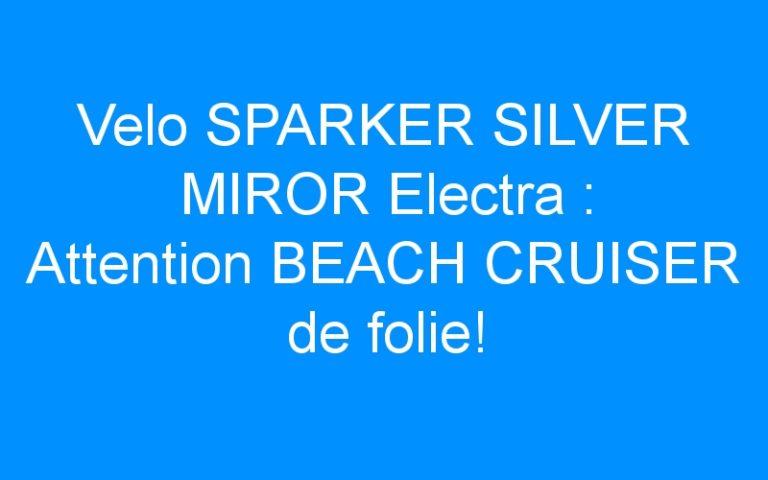 Velo SPARKER SILVER MIROR Electra : Attention BEACH CRUISER de folie!