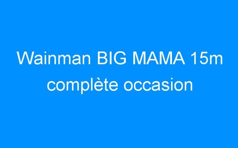 Wainman BIG MAMA 15m complète occasion