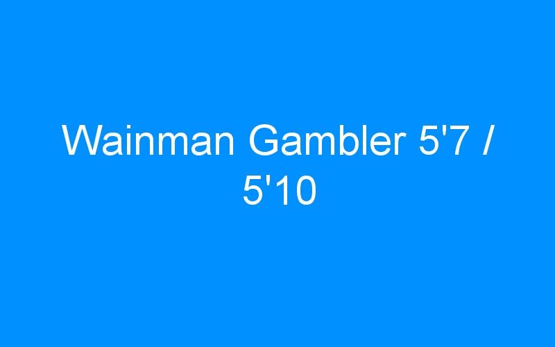 Wainman Gambler 5'7 / 5'10