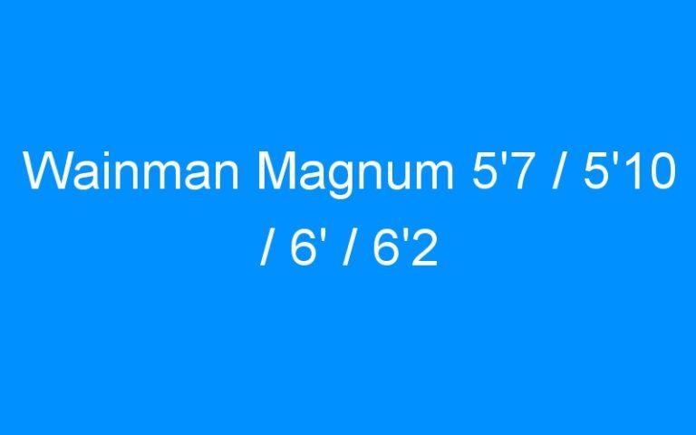 Wainman Magnum 5'7 / 5'10 / 6′ / 6'2