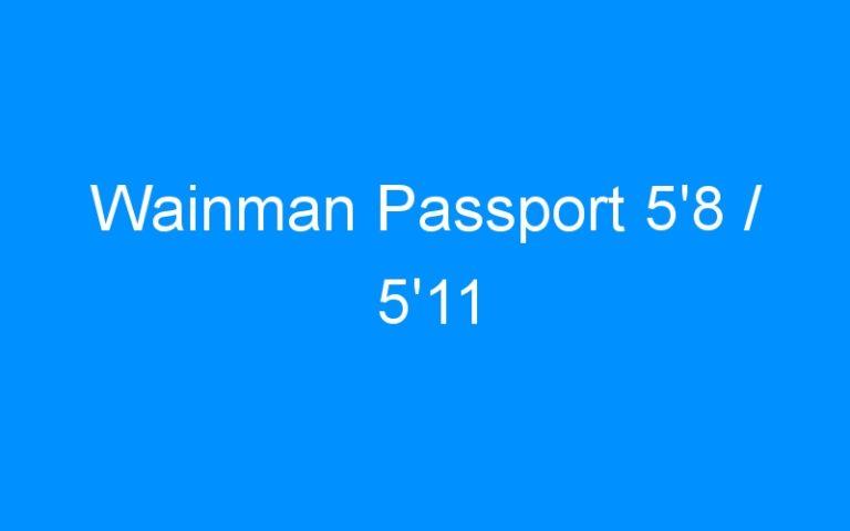 Wainman Passport 5'8 / 5'11