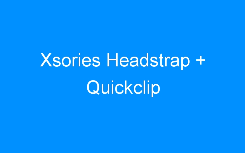 Xsories Headstrap + Quickclip