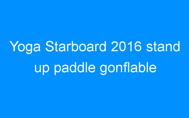 Yoga Starboard 2016 stand up paddle gonflable
