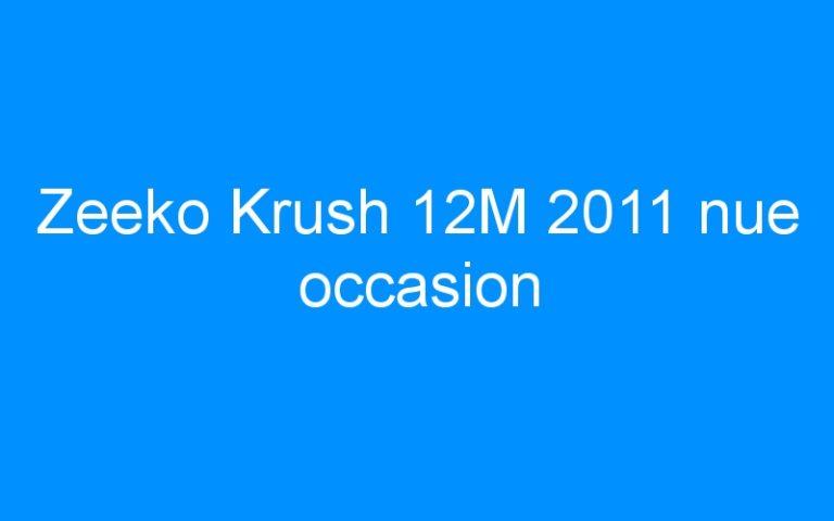 Zeeko Krush 12M 2011 nue occasion